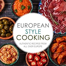 European Style Cooking: Authentic Recipes from All Over Europe (English Edition)