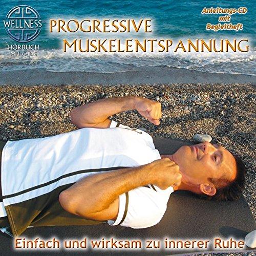 Progressive Muskelentspannung - Einfach und wirksam zu innerer Ruhe - Anleitungs-CD mit Begleitheft