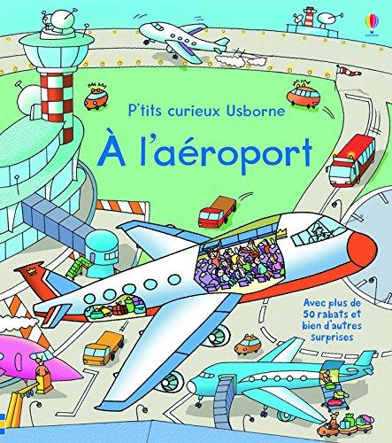 A l'aéroport - P'tits curieux Usborne par Rob llyod Jones