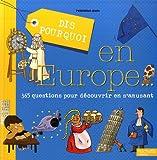 Dis pourquoi en Europe - 365 questions pour découvrir en s'amusant
