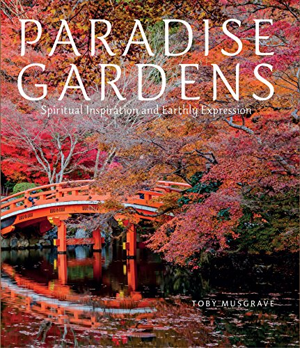 Paradise Gardens: Spiritual Inspiration and Earthly Expression por Toby Musgrave