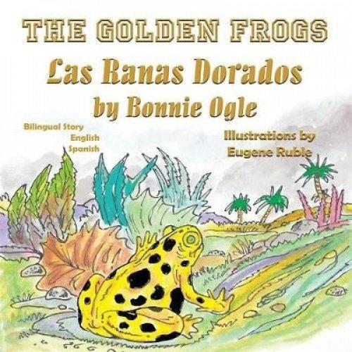 The Golden Frogs / Las Ranas Doradas: Bilingual English Spanish par Bonnie T Ogle