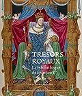 Trésors royaux - La bibliothèque de François Ier : exposition présentée au Château royal de Blois, du 4 juillet au 18 octobre 2015