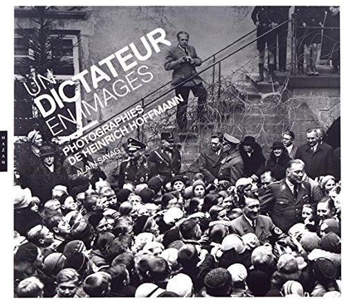 Un dictateur en images. Photographies de Heinrich Hoffmann par Alain Sayag