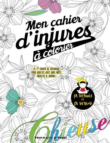 Mon cahier d'injures à colorier: Le premier cahier de coloriage pour adultes avec gros mots, insultes & jurons par Procrastineur