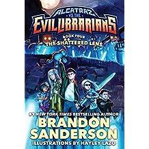 The Shattered Lens: Alcatraz vs. the Evil Librarians (Alcatraz Versus the Evil Librarians) by Brandon Sanderson (2016-07-19)