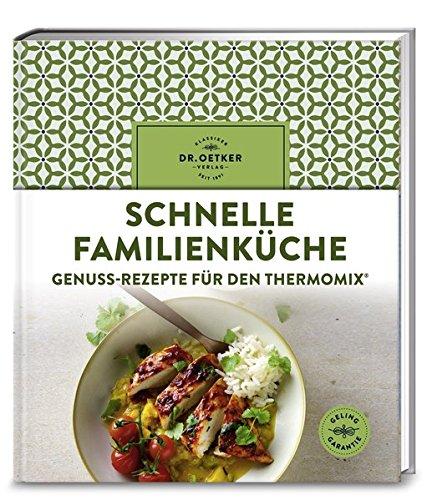 Schnelle Familienküche: Genuss-Rezepte für den Thermomix