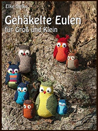 Gehäkelte Eulen für Groß und Klein (Häkeln für Groß und Klein) eBook ...