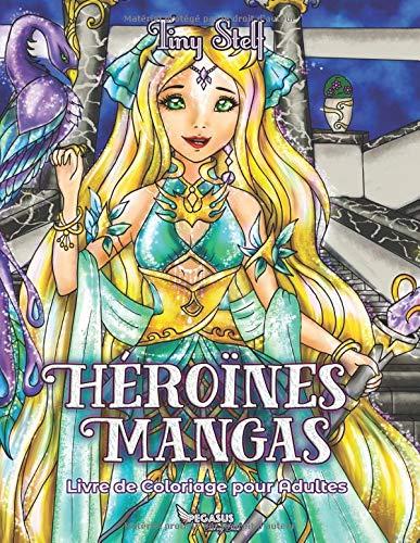 Livre de coloriage pour adultes: Héroïnes Mangas
