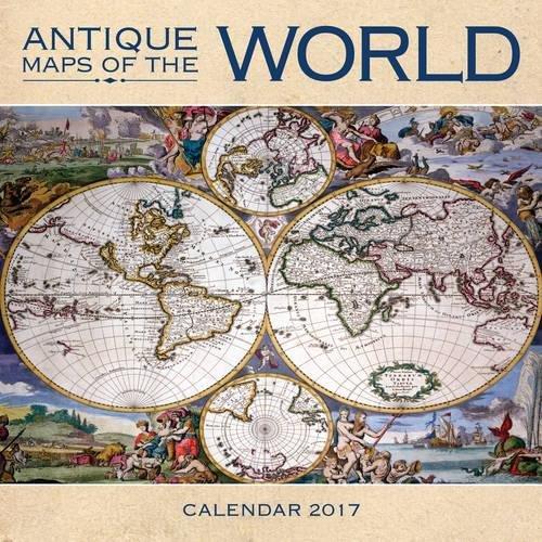 Antique Maps of the World wall calendar 2017 (Art calendar)