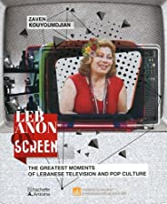 Lebanon on Screen - the greatest moments of Lebanese Television & Pop cul