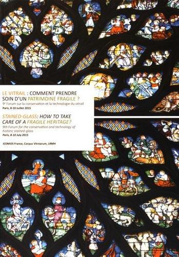 Le vitrail : comment prendre soin d'un patrimoine fragile ? : 9e Forum sur la conservation et la technologie du vitrail - Paris, 8-10 juillet 2015