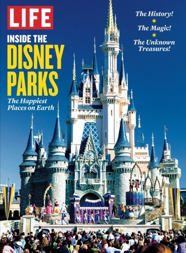 LIFE Inside the Disney Parks: The Happiest Places on Earth par The Editors of LIFE
