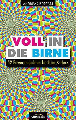 Hirn-herz (Voll in die Birne: 52 Powerandachten für Hirn & Herz)