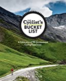 The Cyclist's Bucket List: A Celebration of 75 Quintessential Cycling Experiences