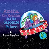 Amelia, the Moochins and the Sapphire Palace: Book One (Amelia's Amazing Space Adventures) by Evonne Blanchard