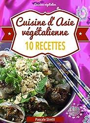 Cuisine d'Asie végétalienne - 10 recettes (Cuisinez végétalien t. 4)
