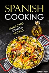 Spanish Cooking: Tantilizing Spanish Recipes (English Edition)