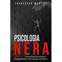 Psicologia Nera: 3 libri in 1 |Persuasione & Manipolazione - Psicologia Oscura - Analizzare le Persone| Le Tecniche…