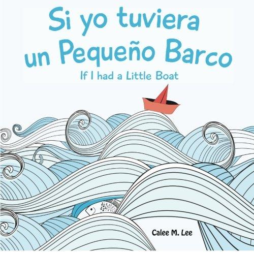 Si yo tuviera un Pequeno Barco/ If I had a Little Boat (Bilingual Spanish English Edition)