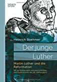 Der junge Luther. Martin Luther und die Reformation: Mit 39 Abbildungen nach Holzschnitten und Kupferstichen des 16. Jahrhunderts