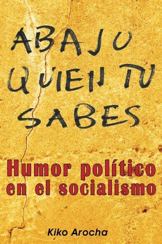 Abajo quién tú sabes: Humor político bajo el socialismo
