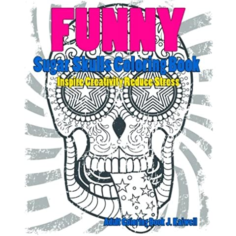 Skulls : Sugar Skull Funny Coloring Book Inspire Creativity Reduce Stress: Flower Art Activity Relax,Creative Coloring Animals,Succubus,(Tattoo Day of The Dead Skull Volume 5)