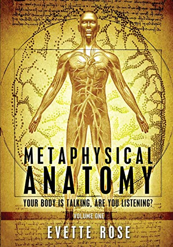 Metaphysical Anatomy: Your body is talking, are you listening?: 1 por Evette Rose