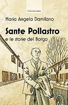 Sante Pollastro e le storie del Borgo di [Damilano, Maria Angela]