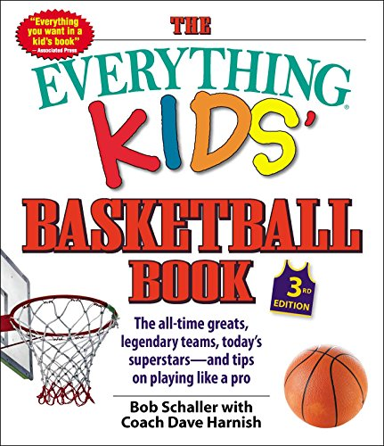 The Everything Kids' Basketball Book, 3rd Edition: The All-time Greats, Legendary Teams, Today's Superstars-and Tips on Playing Like a Pro (Everything (R) Kids) por Bob Schaller