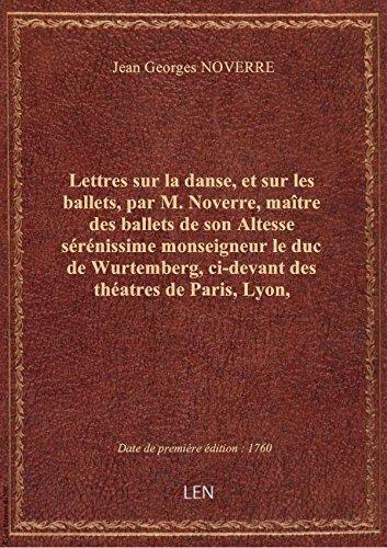 Lettres sur la danse, et sur les ballets, par M. Noverre, maître des ballets de son Altesse sérénis