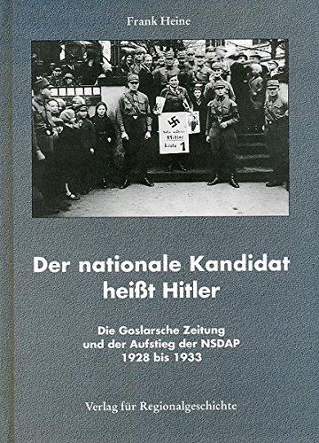 Der nationale Kandidat heisst Hitler: Die Goslarsche Zeitung und der Aufstieg der NSDAP 1928 bis 1933 (Beiträge zur Geschichte der Stadt Goslar / Goslarer Fundus)