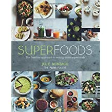 Superfoods: The Flexible Approach to Eating More Superfoods by Julie Montagu (2015-03-12)