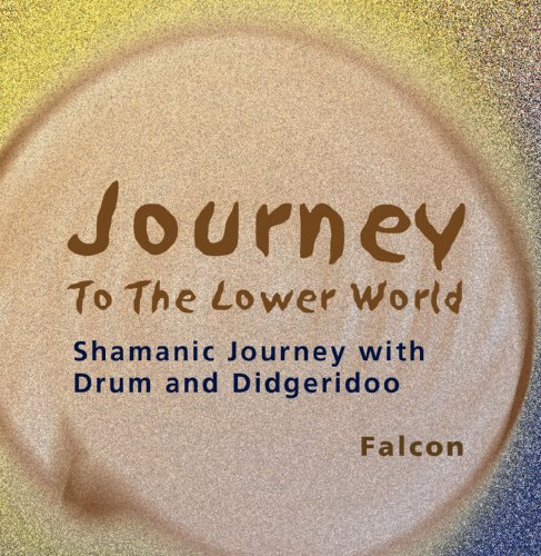 Journey to the Lower World: Shamanic Journey With Drum and Didgeridoo