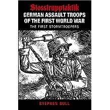 German Assault Troops of the First World War: Stosstrupptaktik - The First Stormtroopers (German Assault Troops of Wwi)