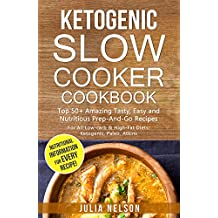Ketogenic Slow Cooker Cookbook:  Top 50+ Amazing Tasty, Easy and Nutritious Prep-And-Go Recipes WITH NUTRITIONAL INFORMATION (English Edition)