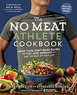 The No Meat Athlete Cookbook: Whole Food, Plant-Based Recipes to Fuel Your Workouts—and the Rest of Your Life (English Edition)