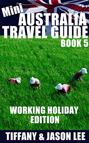 Mini Australia Travel Guide - Book 5: Tips and suggestions to prepare you for your first trip into Australia: Working Holiday Edition (Australia, Aussie, ... Down Under, Holiday) (English Edition)