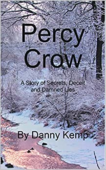 Percy Crow: A Story Of Secrets, Deceit And Damned Lies by [Kemp, Danny]