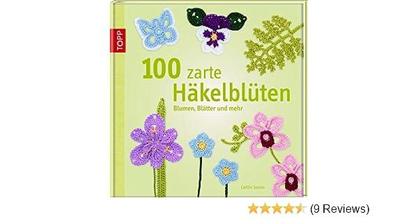 100 zarte Häkelblüten: Blumen, Blätter und mehr: Amazon.de: Caitlin ...