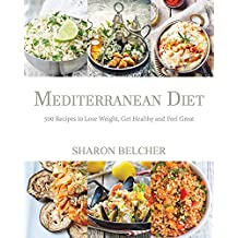 Mediterranean Diet: 500 Recipes to Lose Weight, Get Healthy and Feel Great (Mediterranean Diet Cookbook, Mediterranean Diet For Beginners, Mediterranean ... Slow cooker Cookbook) (English Edition)