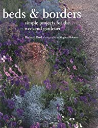 Beds & Borders: Simple Projects for the Weekend Gardener by Richard Bird (2005-02-04)