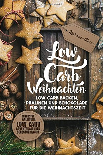 Low Carb Weihnachten: Low Carb Backen, Pralinen und Schokolade für die Weihnachtszeit