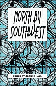 North by Southwest by [Carruthers, Margaret, Clarke, Roz, Dornan, Clare, Fischer, Desiree, Hawkes-Reed, John, Henney, Kevlin, Milburn, Jemma, Millsted, Ian, Newland, Justin]