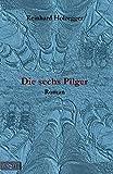 Die sechs Pilger: Roman -
