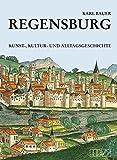 Regensburg: Kunst-, Kultur- und Alltagsgeschichte - Karl Bauer