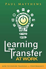 Learning Transfer at Work: How to Ensure Training >> Performance Paperback