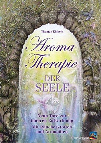 Aromatherapie der Seele: Neun Tore zur inneren Entwicklung. Mit Räucherstoffen und Aromaölen