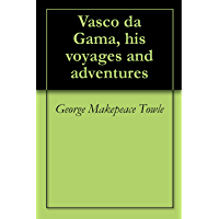 Vasco da Gama, his voyages and adventures (English Edition)
