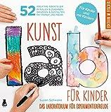 Kunst-Lab für Kinder: Das Laboratorium mit 52 kreativen Abenteuern im